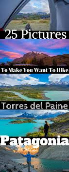 best ideas about in patagonia 25 photos that ll make you want to hike torres del paine in patagonia
