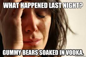 What happened last night? Gummy Bears Soaked in vodka. - First ... via Relatably.com