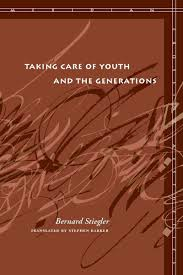 Cite Taking Care Of Youth And The Generations Bernard Stiegler