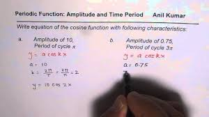 equation of cosine function for given amplitude and time period