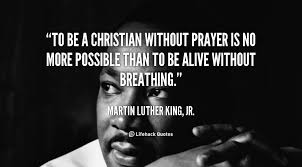 To Be A Christian Without Prayer Quote Best Of Prayer Is Breathing Following And Trusting