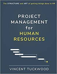 Project Management For Human Resources: The structure and art of getting  things done in HR (9798641101897): Tuckwood, Vincent: Books - Amazon.com