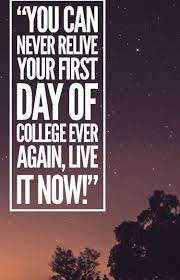 Inspiring First Day Of College Quotes For Full On Motivation