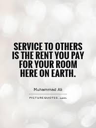 Quotes About Service To Others Classy Service To Others Is The Rent You Pay For Your Room Here On Earth