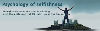 psychology of selfishness what is selfishness  psychology of selfishness