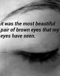 Quotes Beautiful Eyes Best Of It Was The Most Beautiful Pair Of Brown Eyes That My Eyes Have Seen