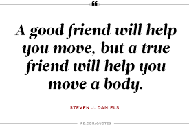 quote pictures special quotes for best friends long time quotes for best friends a good friend will help you move but a true friend will