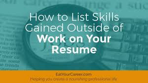 List Of Skills For Employment How To List Skills Gained Outside Of Work On Your Resume