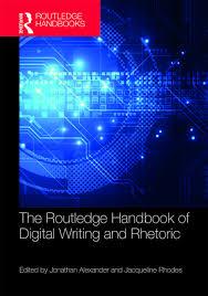 The Routledge Handbook of Digital Writing and Rhetoric - 1st Edition -
