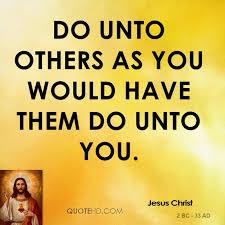 Do Unto Others Quotes Mesmerizing Jesus Christ Quotes QuoteHD