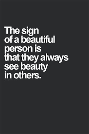Quotes To Tell Someone They Are Beautiful Best Of The Sign Of A Beautiful Person Is That They Always See Beauty In