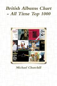 British Albums Chart All Time Top 1000 Michael Churchill