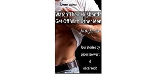 horny wives watch their husbands get off other men for the horny wives watch their husbands get off other men for the first time four stories kindle edition by piper lee west oscar redd