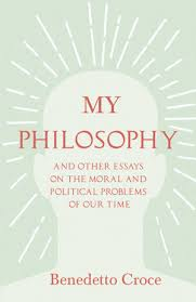 My Philosophy And Other Essays On The Moral And Political