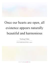 Naturally Beautiful Quotes Best Of Once Our Hearts Are Open All Existence Appears Naturally