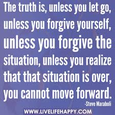 Quotes About Forgiving Yourself Beauteous The Truth Is Unless You Let Go Unless You Forgive Yourse Flickr