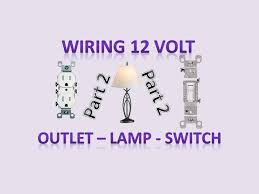 wiring 12v outlet, lamp, switch that normally are used in 120v Lamp Switch Wiring wiring 12v outlet, lamp, switch that normally are used in 120v systems part 2 lamp switch wiring diagram