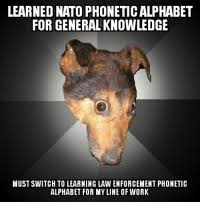 The apco phonetic alphabet, a.k.a. Learned Nato Phonetic Alphabet For General Knowledge Must Switch To Learning Law Enforcement Phonetic Alphabet For Myline Of Work Work Meme On Me Me