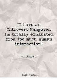 Hangover Quotes Adorable I Have An Introvert Hangover I'm Totally Exhausted From Too Much