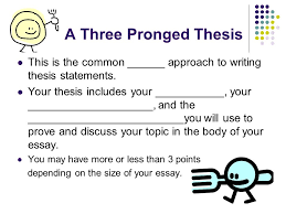 thesis statements definition of a thesis statement ppt  a three pronged thesis this is the common approach to writing thesis statements