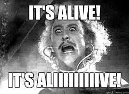 It's alive it's aliiiiiiiiive - Frankenstein - quickmeme via Relatably.com