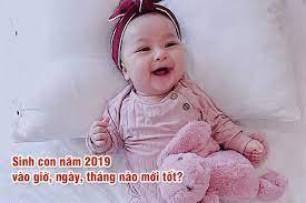 Sinh con năm 2019 vào giờ nào, ngày nào, tháng nào mới mong hưởng phúc lộc  về sau?