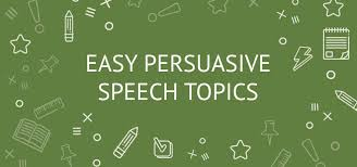good persuasive speech topics for college students  easy persuasive speech topics
