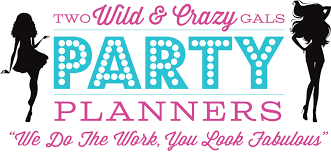 Party Planner Two Wild Crazy Gals Party Planning We Do The Work You Look Fabulous