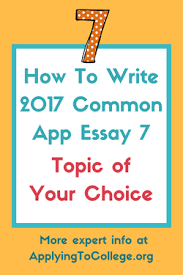 how to write common application essay personal statement  how to write common application 7 topic of your choice