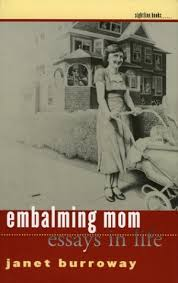 amazoncom embalming mom essays in life sightline books  amazoncom embalming mom essays in life sightline books  janet burroway books
