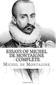 effective essay tips about michel de montaigne essays summary montaigne essays analysis the ideal health essays of michel de