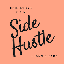 Educators CAN Side Hustle