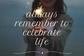 Celebrate Life Quotes Magnificent Always Remember To Celebrate Life On We Heart It