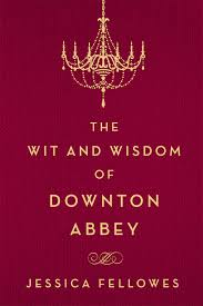 the wit and wisdom of downton abbey jessica fellowes 9781250093608 amazon books