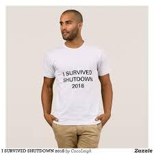 Trendy Shirt Designs 2018 I Survived Shutdown 2018 T Shirt Zazzle Com Zombie T