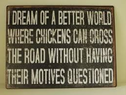 Funny Dream Quotes Best of Vh Dream Of A Better World Where Chickens Can Cross The Road Funny