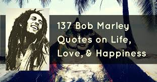 Bob Marley Quotes About Love And Happiness Impressive 48 Bob Marley Quotes On Life Love And Happiness