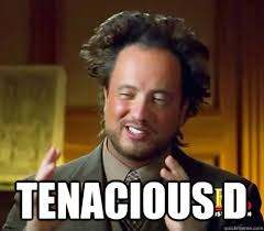 Tenacious D - Ancient Aliens Earthquake - quickmeme via Relatably.com