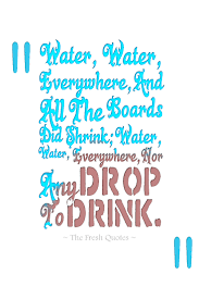 water quotes and save water slogans quotes wishes water water everywhere and all the boards did shrink water water