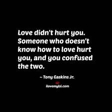 Love Didnt Hurt You Real Love Inspirational Quotes Life Quotes
