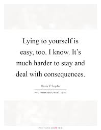 Quote About Lying To Yourself Best of Lying To Yourself Is Easy Too I Know It's Much Harder To Stay