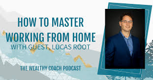 How to Master Working from Home with Lucas Root - Kendra Perry