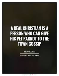 Christian Gossip Quotes Best of A Real Christian Is A Person Who Can Give His Pet Parrot To The
