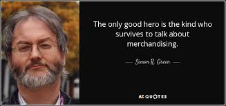 Hero Quotes Amazing Simon R Green Quote The Only Good Hero Is The Kind Who Survives To