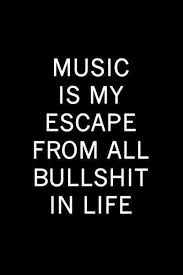 Music Is My Escape From All Bullshit In Life Quotes Pinterest Fascinating My Lifeline Became My Deadline Quptes