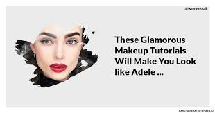 these glamorous makeup tutorials will make you look like adele