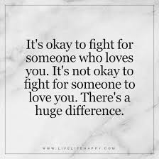 Fight For Love Quotes Delectable It's Okay To Fight For Someone Who Loves You Life Quotes