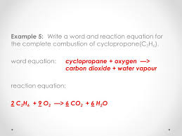 example 5 write a word and reaction equation for the complete combustion of cyclopropane
