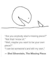 The Missing Piece Shel Silverstein Missing Piece Shel Silverstein Quotes Stuff Quotes