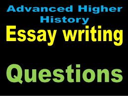 questions advanced higher history essay types of questions essays ask you to consider a historical question which has a range of